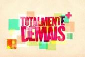 """""""Totalmente Demais"""" regressa ao canal Globo com o inédito 'spin-off'"""
